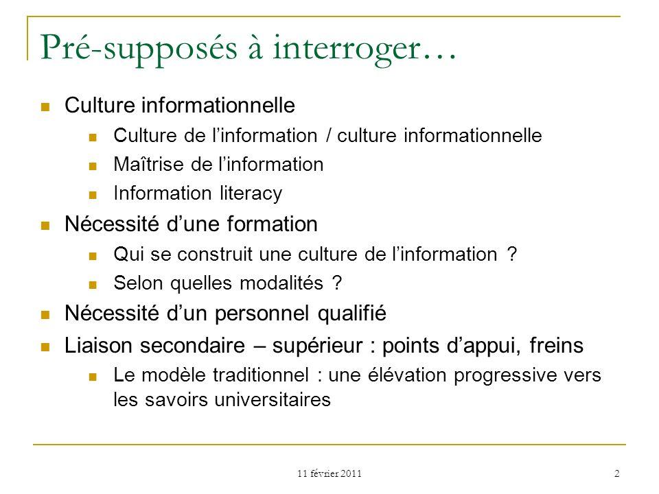 2 Pré-supposés à interroger… Culture informationnelle Culture de linformation / culture informationnelle Maîtrise de linformation Information literacy