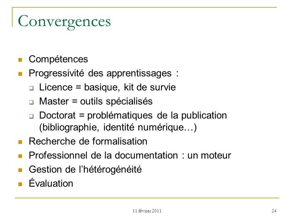 11 février 2011 24 Convergences Compétences Progressivité des apprentissages : Licence = basique, kit de survie Master = outils spécialisés Doctorat =