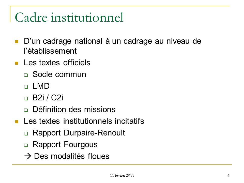11 février 2011 4 Cadre institutionnel Dun cadrage national à un cadrage au niveau de létablissement Les textes officiels Socle commun LMD B2i / C2i D