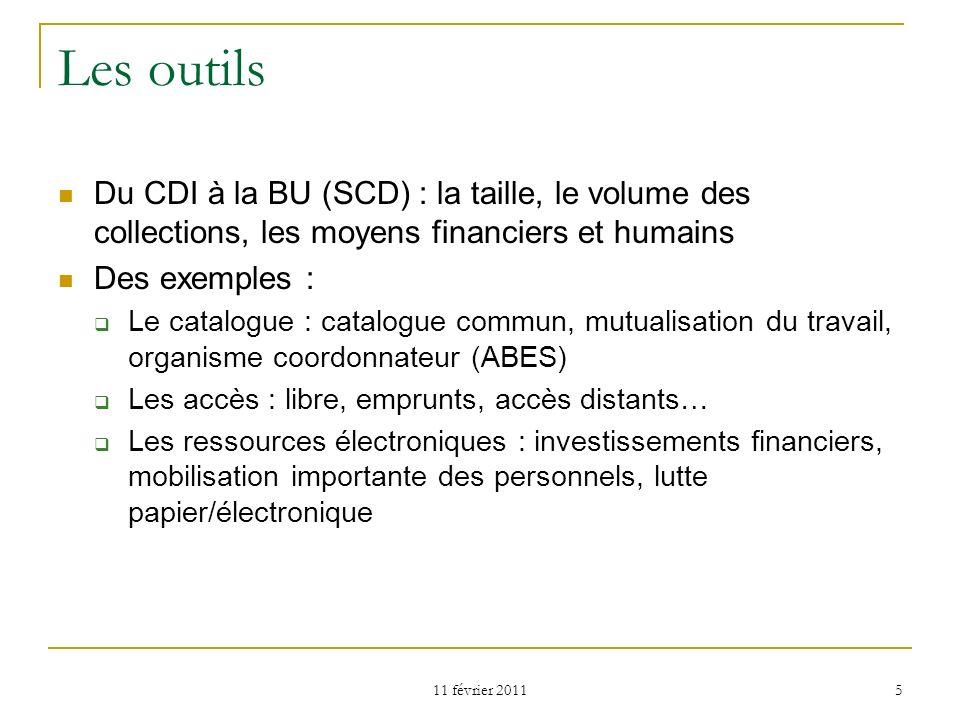 11 février 2011 5 Les outils Du CDI à la BU (SCD) : la taille, le volume des collections, les moyens financiers et humains Des exemples : Le catalogue