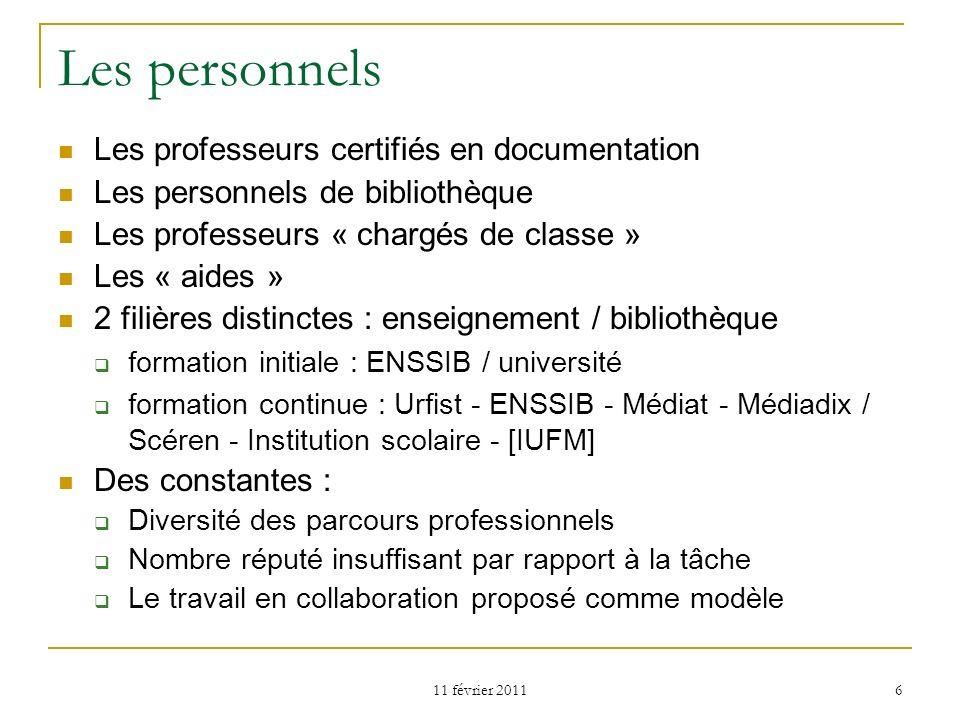 11 février 2011 6 Les personnels Les professeurs certifiés en documentation Les personnels de bibliothèque Les professeurs « chargés de classe » Les «