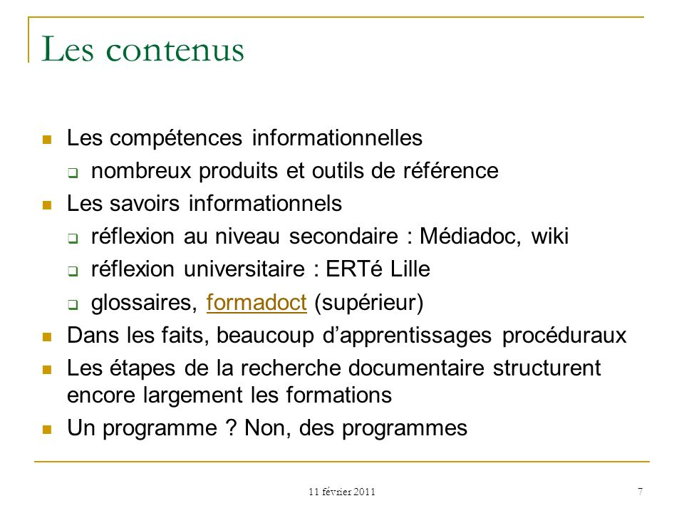 11 février 2011 7 Les contenus Les compétences informationnelles nombreux produits et outils de référence Les savoirs informationnels réflexion au niv