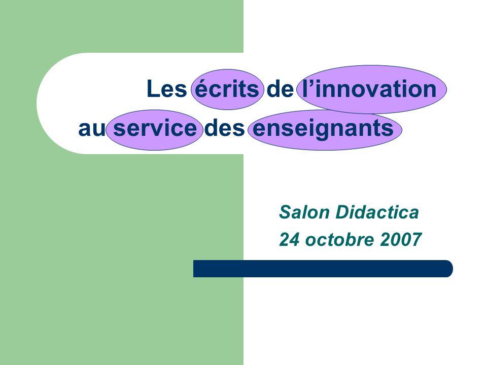 Les écrits de linnovation Salon Didactica 24 octobre 2007 au service des enseignants