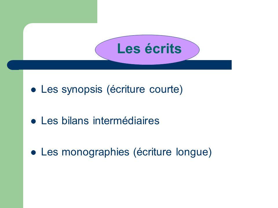 Les écrits Les synopsis (écriture courte) Les bilans intermédiaires Les monographies (écriture longue)