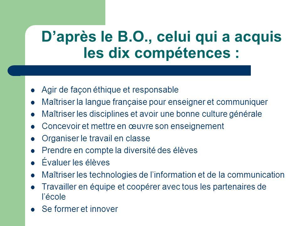 Daprès le B.O., celui qui a acquis les dix compétences : Agir de façon éthique et responsable Maîtriser la langue française pour enseigner et communiq