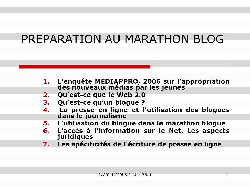 Clemi Limousin 01/20081 PREPARATION AU MARATHON BLOG 1.Lenquête MEDIAPPRO, 2006 sur lappropriation des nouveaux médias par les jeunes 2.Quest-ce que l