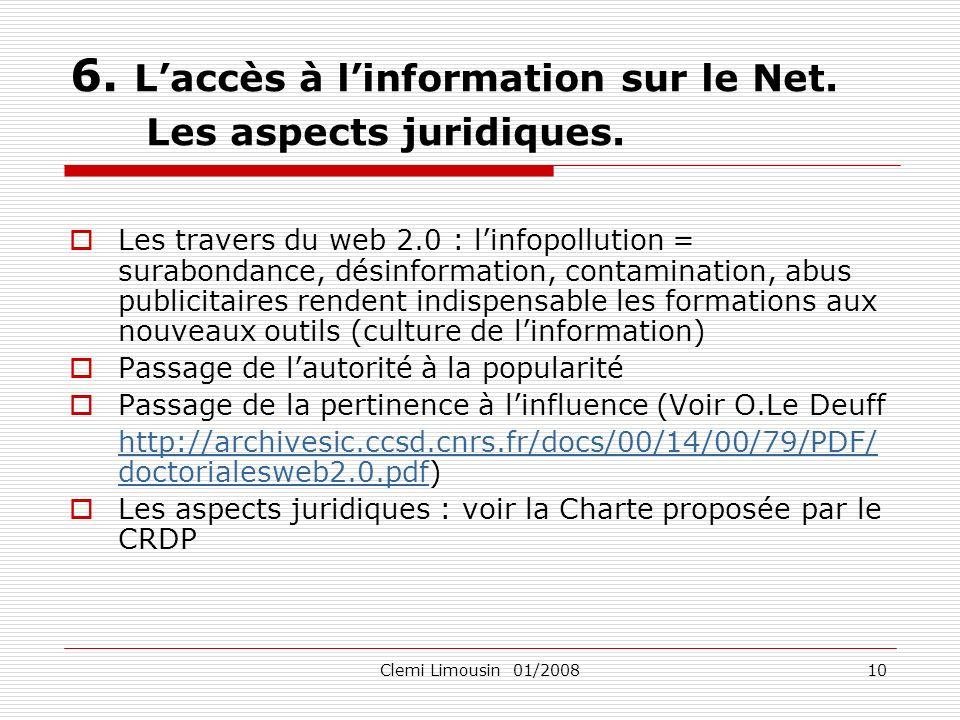 Clemi Limousin 01/200810 6. Laccès à linformation sur le Net. Les aspects juridiques. Les travers du web 2.0 : linfopollution = surabondance, désinfor