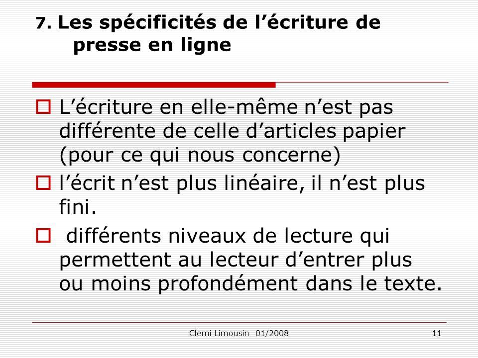Clemi Limousin 01/200811 7. Les spécificités de lécriture de presse en ligne Lécriture en elle-même nest pas différente de celle darticles papier (pou