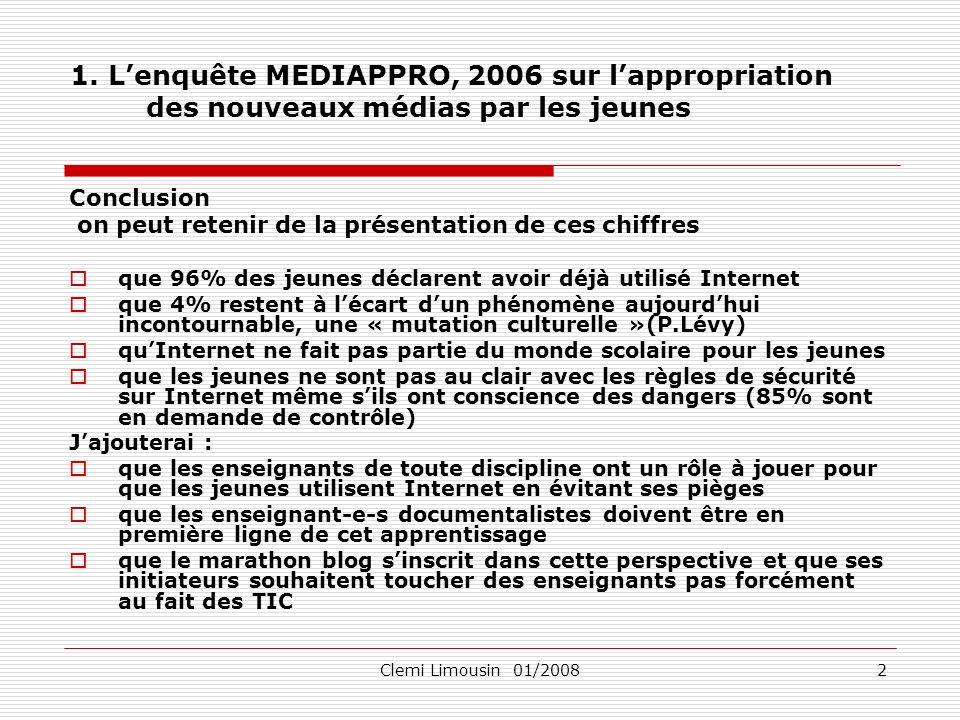 Clemi Limousin 01/20082 1. Lenquête MEDIAPPRO, 2006 sur lappropriation des nouveaux médias par les jeunes Conclusion on peut retenir de la présentatio