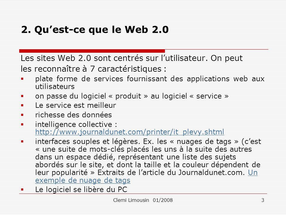Clemi Limousin 01/20083 2. Quest-ce que le Web 2.0 Les sites Web 2.0 sont centrés sur lutilisateur. On peut les reconnaître à 7 caractéristiques : pla