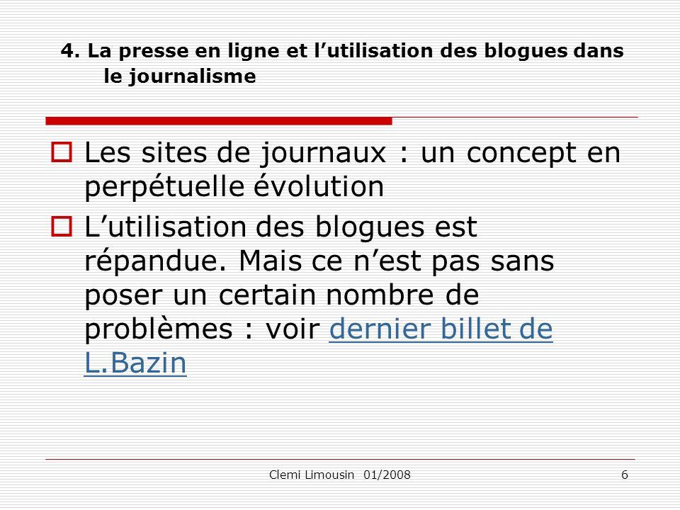Clemi Limousin 01/20086 4. La presse en ligne et lutilisation des blogues dans le journalisme Les sites de journaux : un concept en perpétuelle évolut