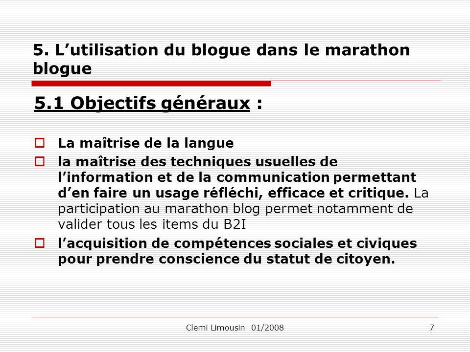 Clemi Limousin 01/20087 5. Lutilisation du blogue dans le marathon blogue 5.1 Objectifs généraux : La maîtrise de la langue la maîtrise des techniques