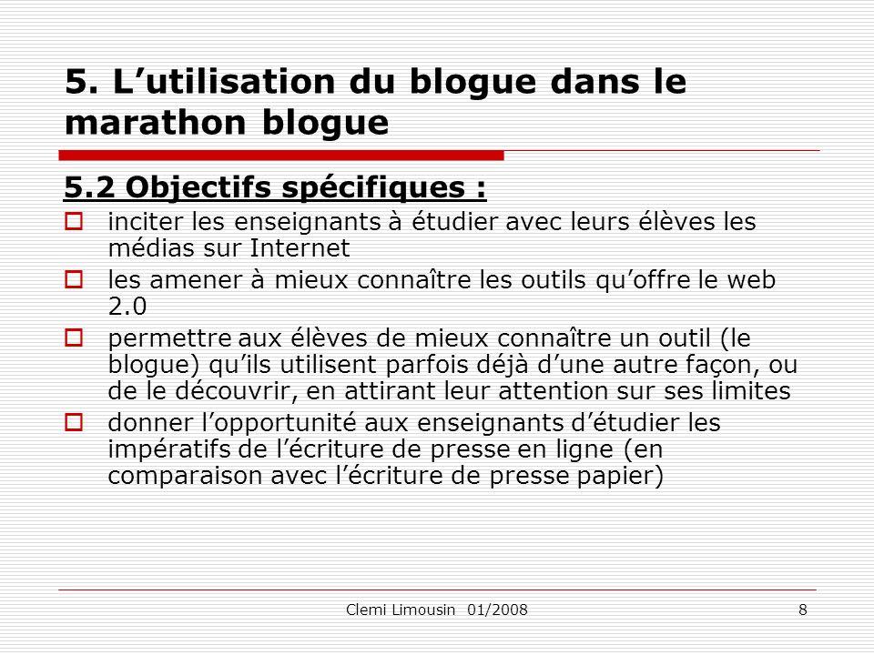 Clemi Limousin 01/20088 5. Lutilisation du blogue dans le marathon blogue 5.2 Objectifs spécifiques : inciter les enseignants à étudier avec leurs élè