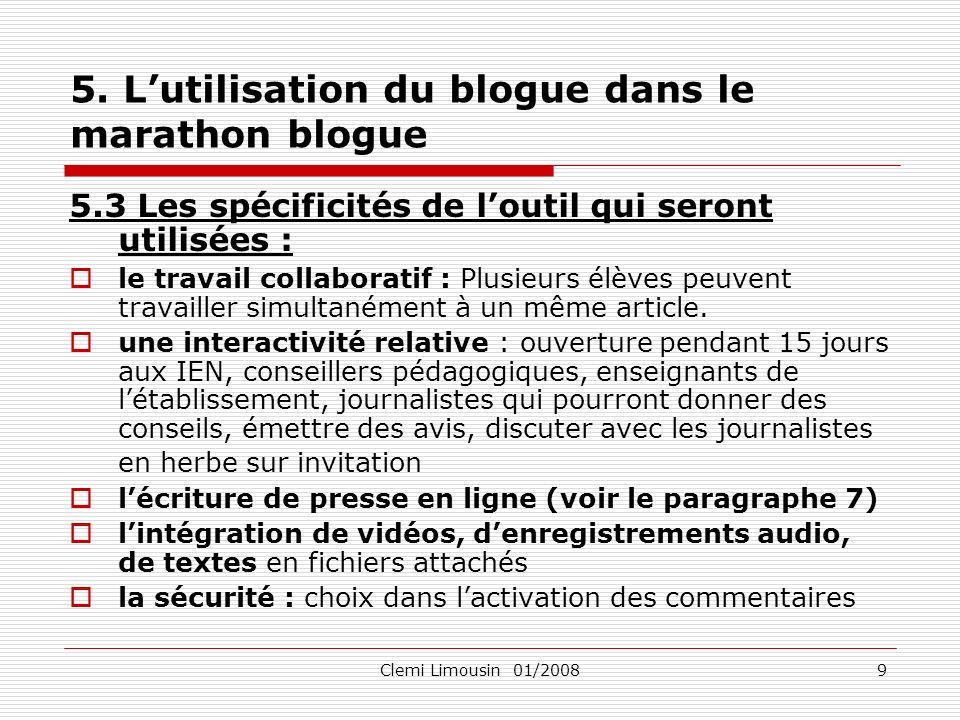 Clemi Limousin 01/20089 5. Lutilisation du blogue dans le marathon blogue 5.3 Les spécificités de loutil qui seront utilisées : le travail collaborati