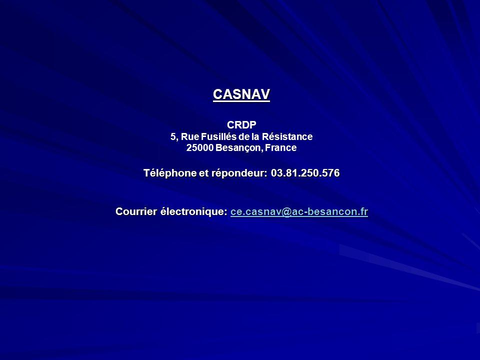 CASNAV Téléphone et répondeur: 03.81.250.576 Courrier électronique: ce.casnav@ac-besancon.fr CASNAV CRDP 5, Rue Fusillés de la Résistance 25000 Besanç