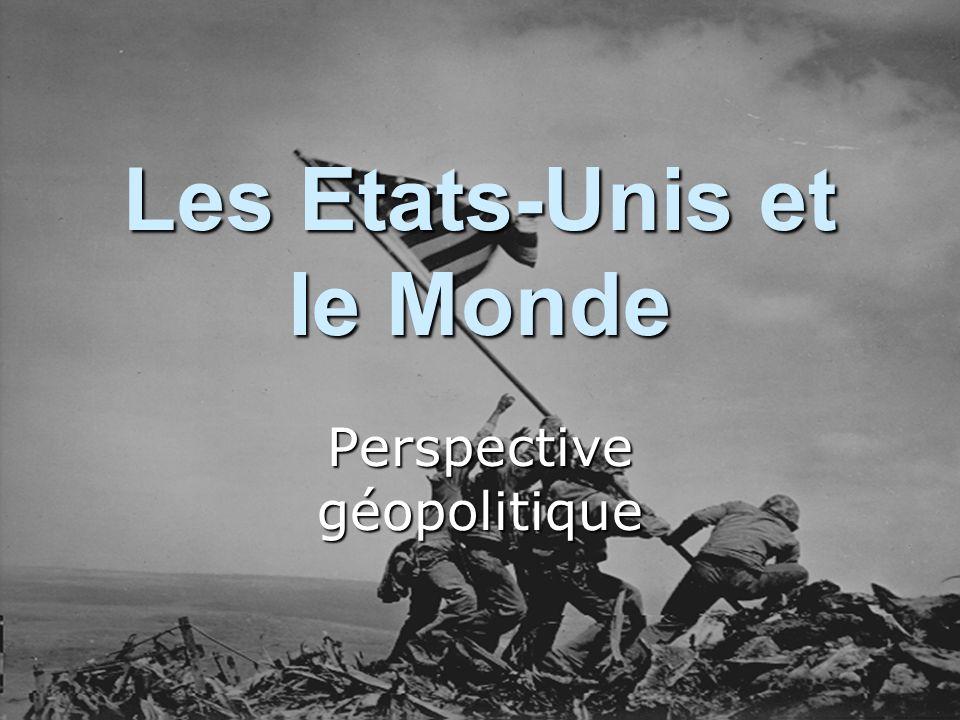 Les Etats-Unis et le Monde Perspective géopolitique