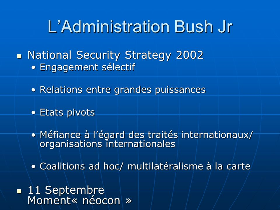 LAdministration Bush Jr National Security Strategy 2002 National Security Strategy 2002 Engagement sélectifEngagement sélectif Relations entre grandes