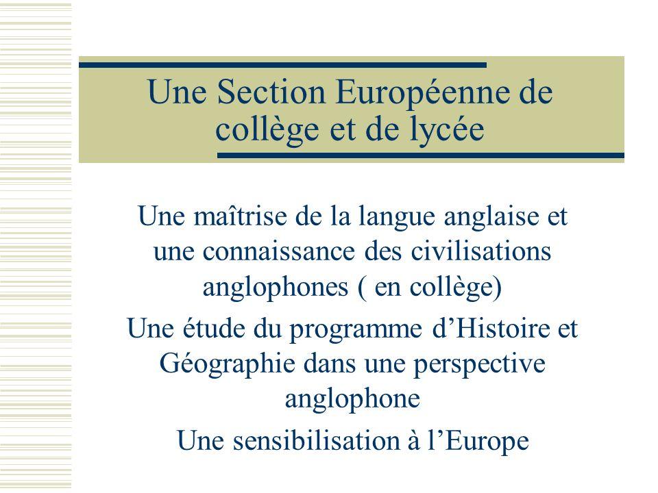 Une Section Européenne de collège et de lycée Une maîtrise de la langue anglaise et une connaissance des civilisations anglophones ( en collège) Une é