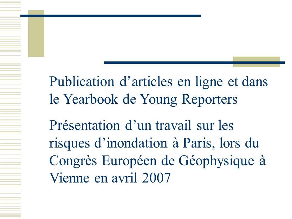 Publication darticles en ligne et dans le Yearbook de Young Reporters Présentation dun travail sur les risques dinondation à Paris, lors du Congrès Européen de Géophysique à Vienne en avril 2007