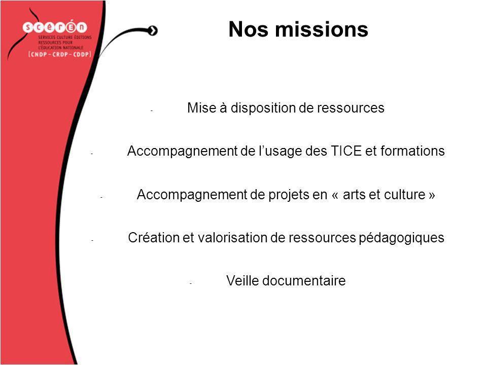 Nos missions - Mise à disposition de ressources - Accompagnement de lusage des TICE et formations - Accompagnement de projets en « arts et culture » - Création et valorisation de ressources pédagogiques - Veille documentaire