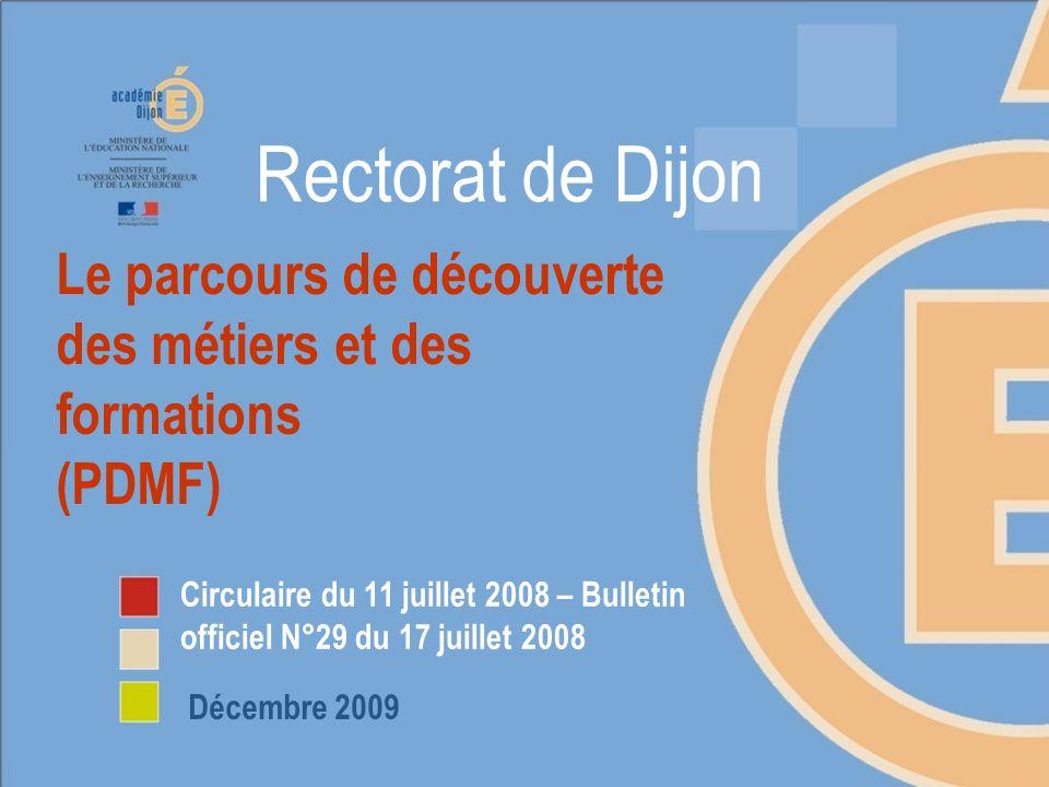 Le parcours de découverte des métiers et des formations (PDMF) Circulaire du 11 juillet 2008 – Bulletin officiel N°29 du 17 juillet 2008 Décembre 2009