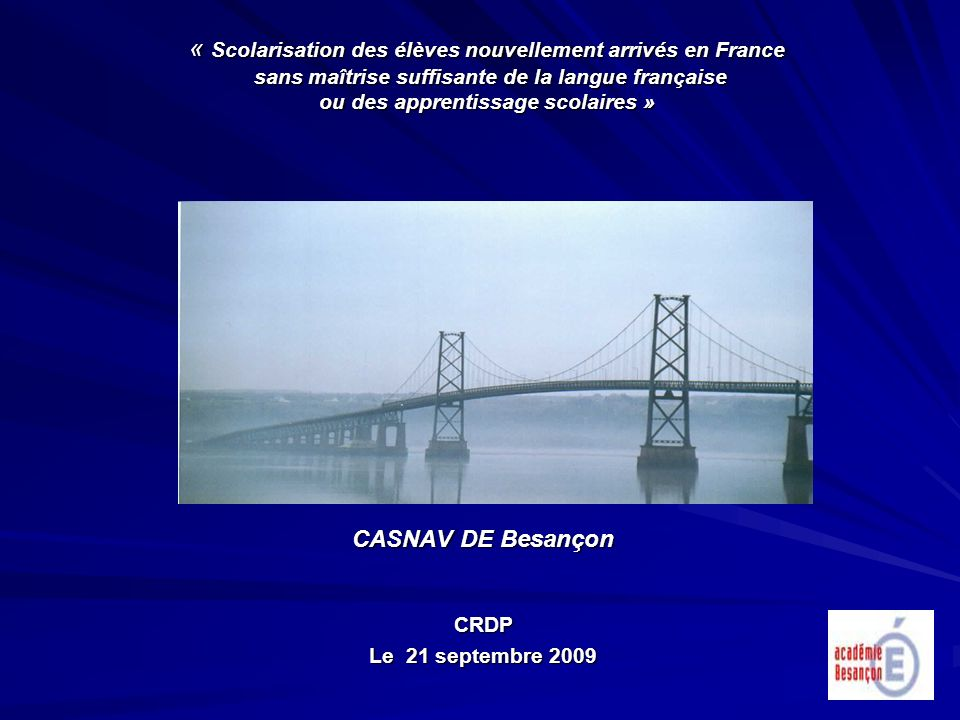 « Scolarisation des élèves nouvellement arrivés en France sans maîtrise suffisante de la langue française ou des apprentissage scolaires » CASNAV DE B