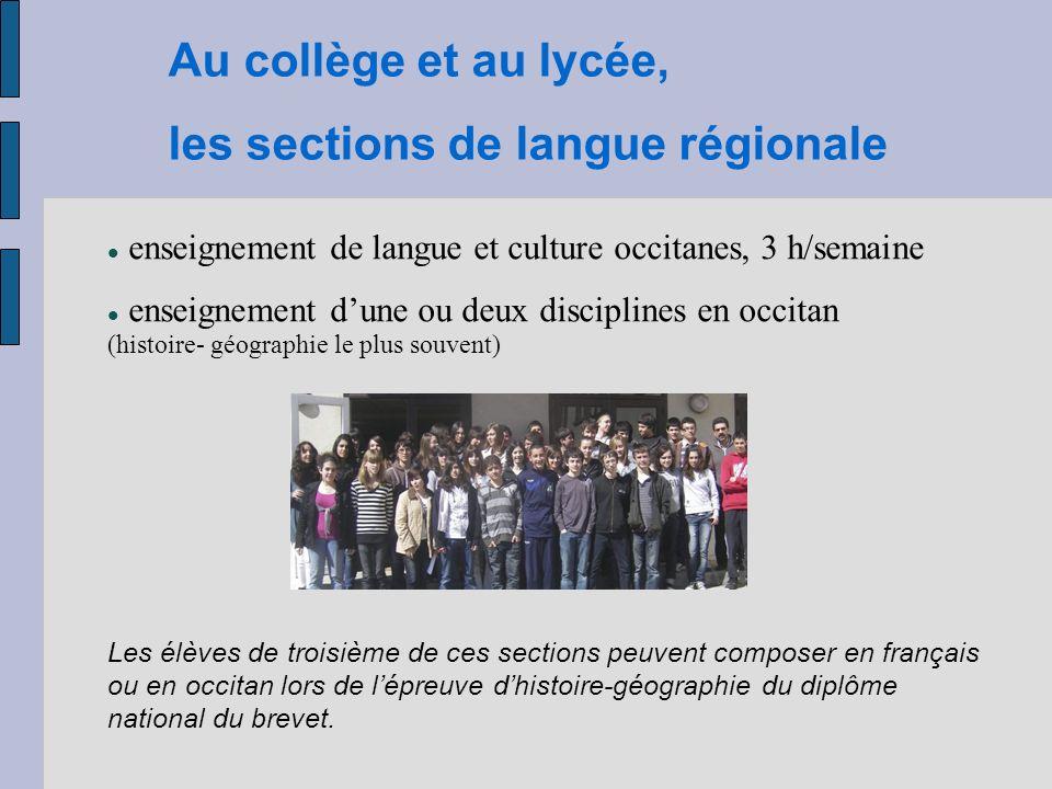 Au collège et au lycée, les sections de langue régionale enseignement de langue et culture occitanes, 3 h/semaine enseignement dune ou deux discipline