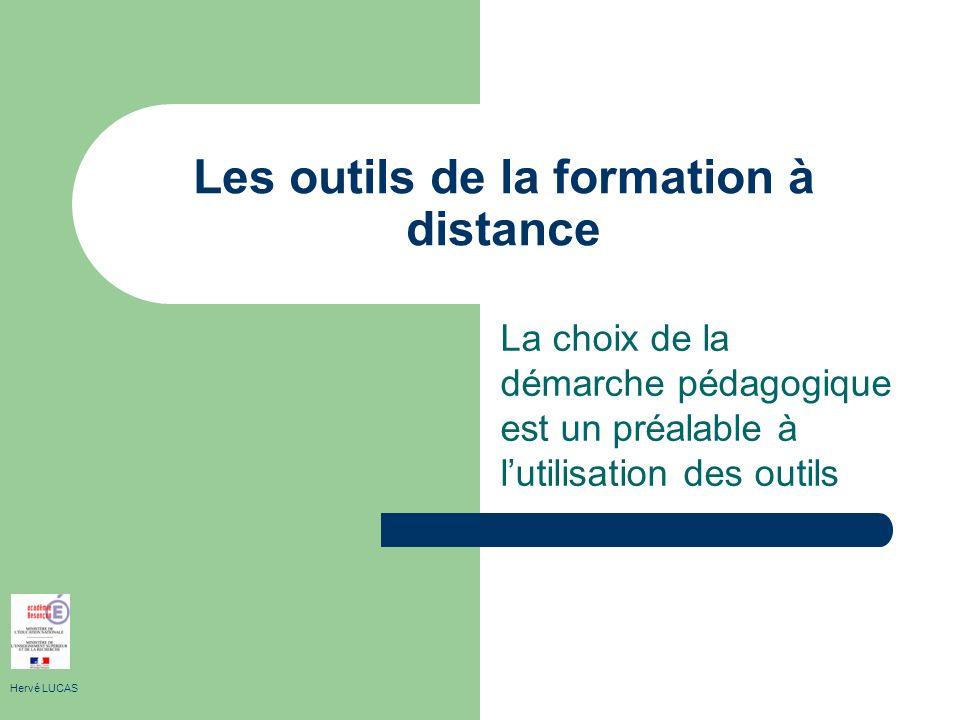 Les outils de la formation à distance La choix de la démarche pédagogique est un préalable à lutilisation des outils Hervé LUCAS
