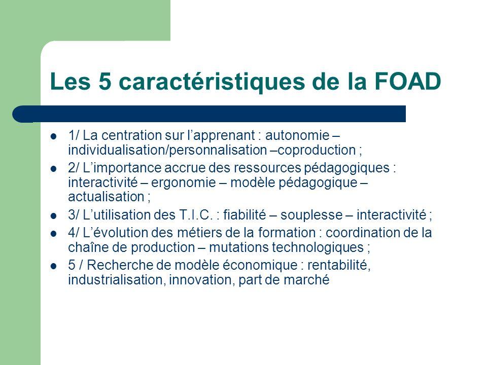 Les 5 caractéristiques de la FOAD 1/ La centration sur lapprenant : autonomie – individualisation/personnalisation –coproduction ; 2/ Limportance accr