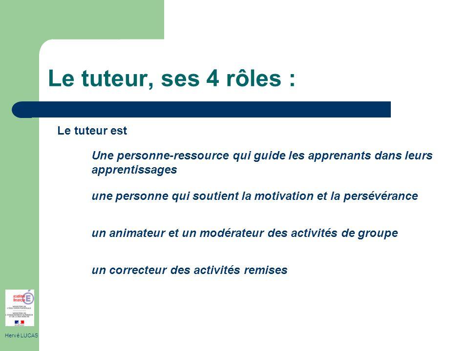 Le tuteur, ses 4 rôles : Hervé LUCAS Une personne-ressource qui guide les apprenants dans leurs apprentissages une personne qui soutient la motivation