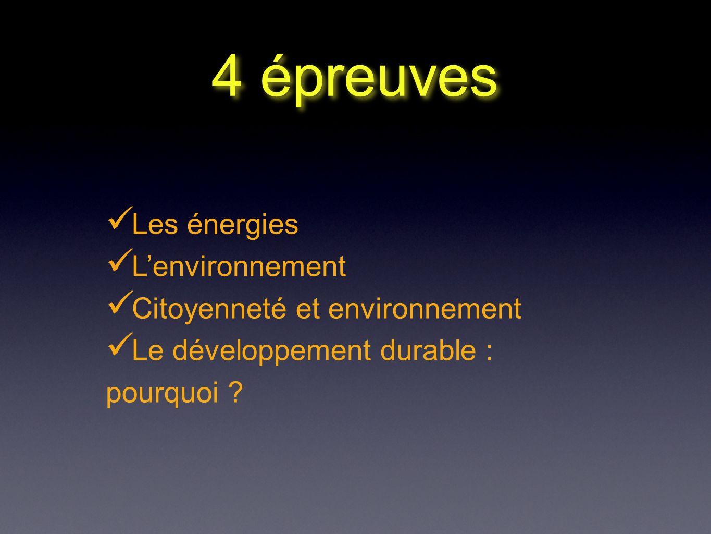 4 épreuves Les énergies Lenvironnement Citoyenneté et environnement Le développement durable : pourquoi ?