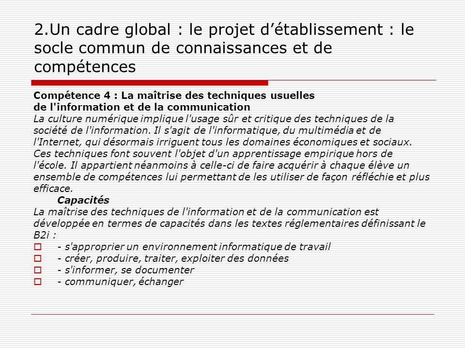 2.Un cadre global : le projet détablissement : le socle commun de connaissances et de compétences Compétence 4 : La maîtrise des techniques usuelles d