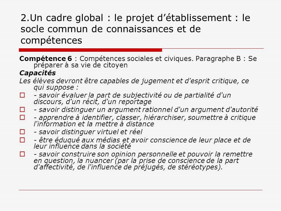 2.Un cadre global : le projet détablissement : le socle commun de connaissances et de compétences Compétence 6 : Compétences sociales et civiques. Par
