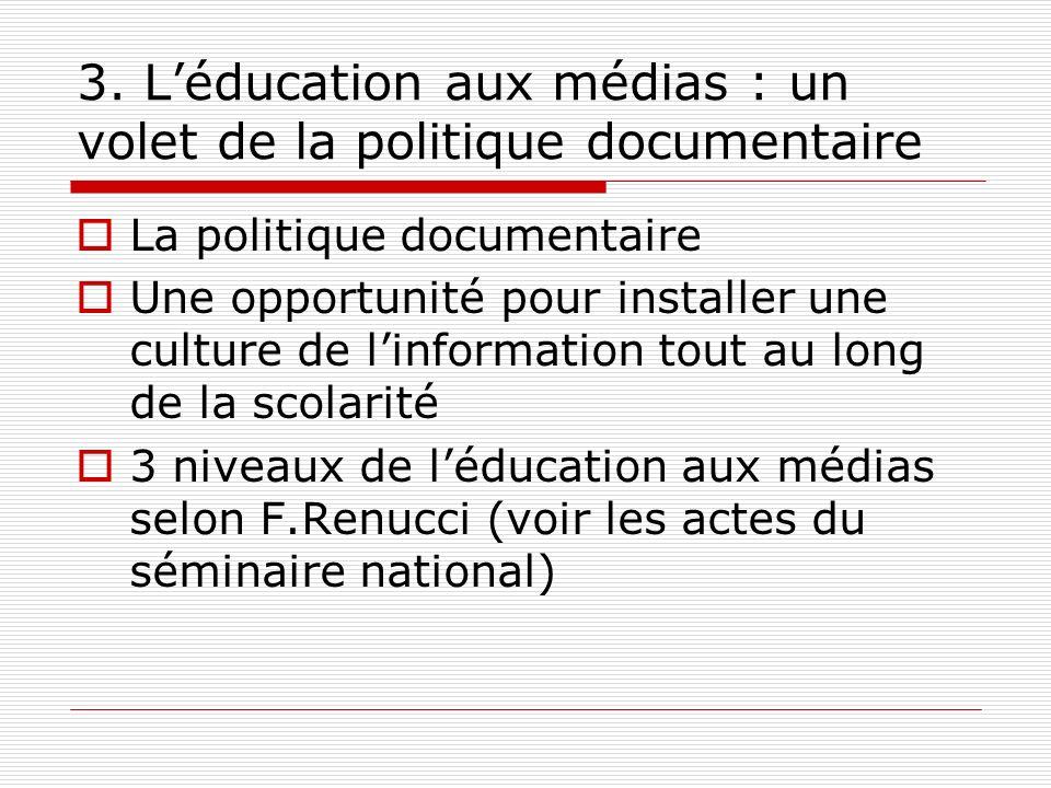 3. Léducation aux médias : un volet de la politique documentaire La politique documentaire Une opportunité pour installer une culture de linformation