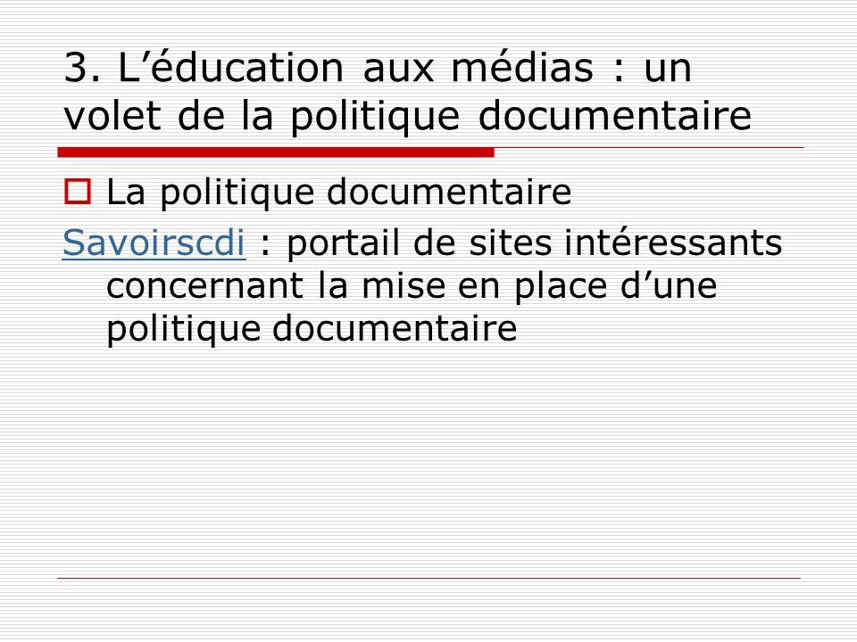 3. Léducation aux médias : un volet de la politique documentaire La politique documentaire SavoirscdiSavoirscdi : portail de sites intéressants concer