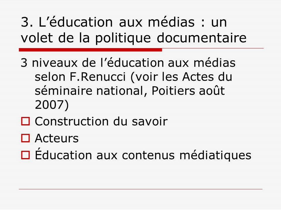 3. Léducation aux médias : un volet de la politique documentaire 3 niveaux de léducation aux médias selon F.Renucci (voir les Actes du séminaire natio