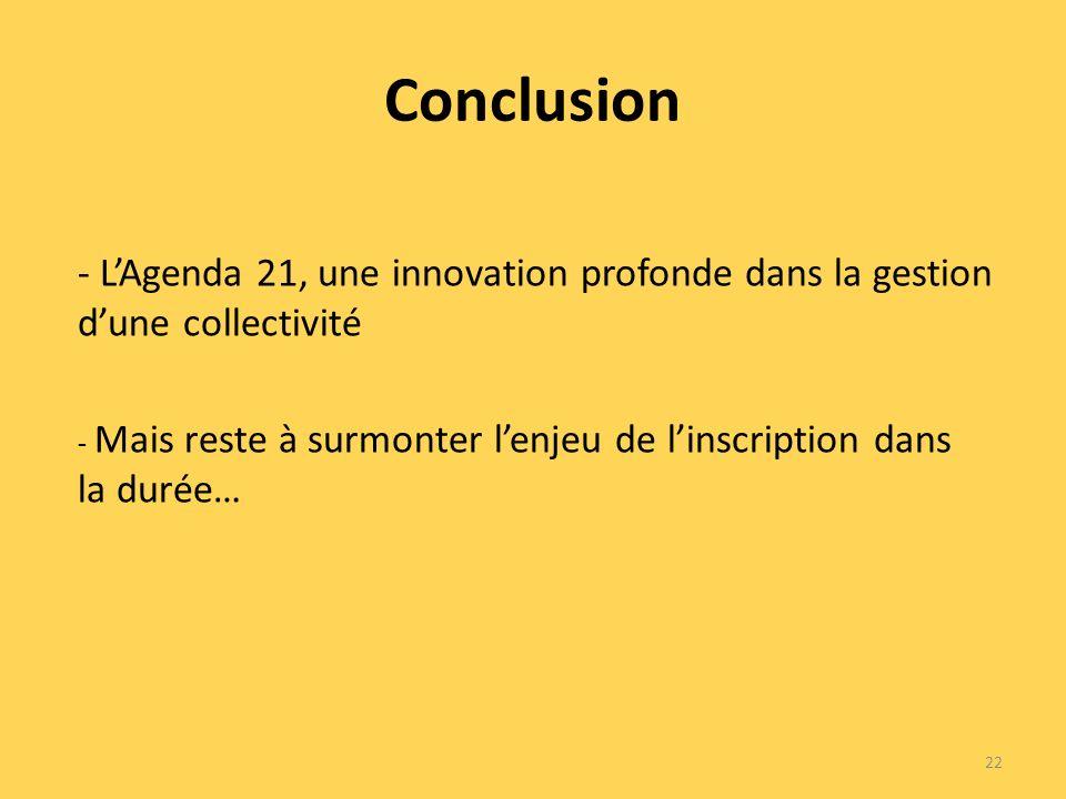 Conclusion 22 - LAgenda 21, une innovation profonde dans la gestion dune collectivité - Mais reste à surmonter lenjeu de linscription dans la durée…
