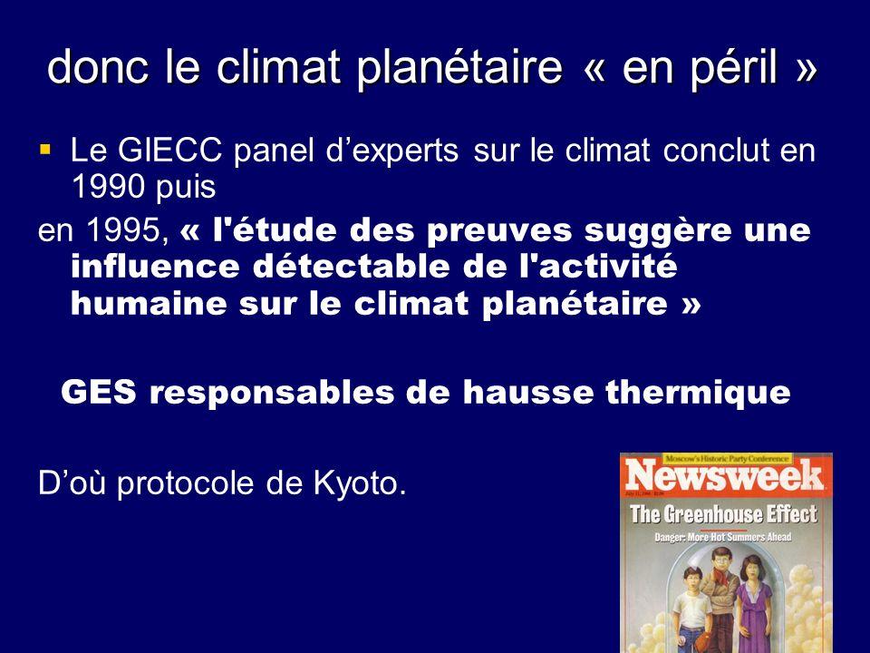donc le climat planétaire « en péril » Le GIECC panel dexperts sur le climat conclut en 1990 puis en 1995, « l'étude des preuves suggère une influence