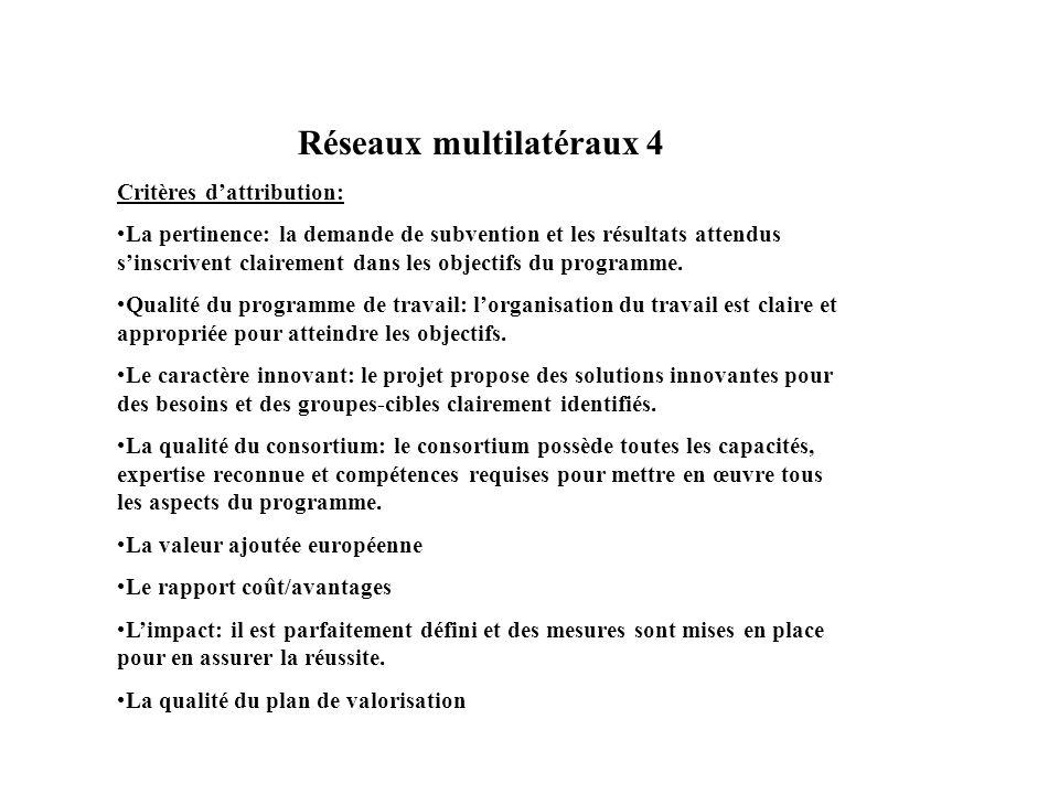Réseaux multilatéraux 4 Critères dattribution: La pertinence: la demande de subvention et les résultats attendus sinscrivent clairement dans les objectifs du programme.