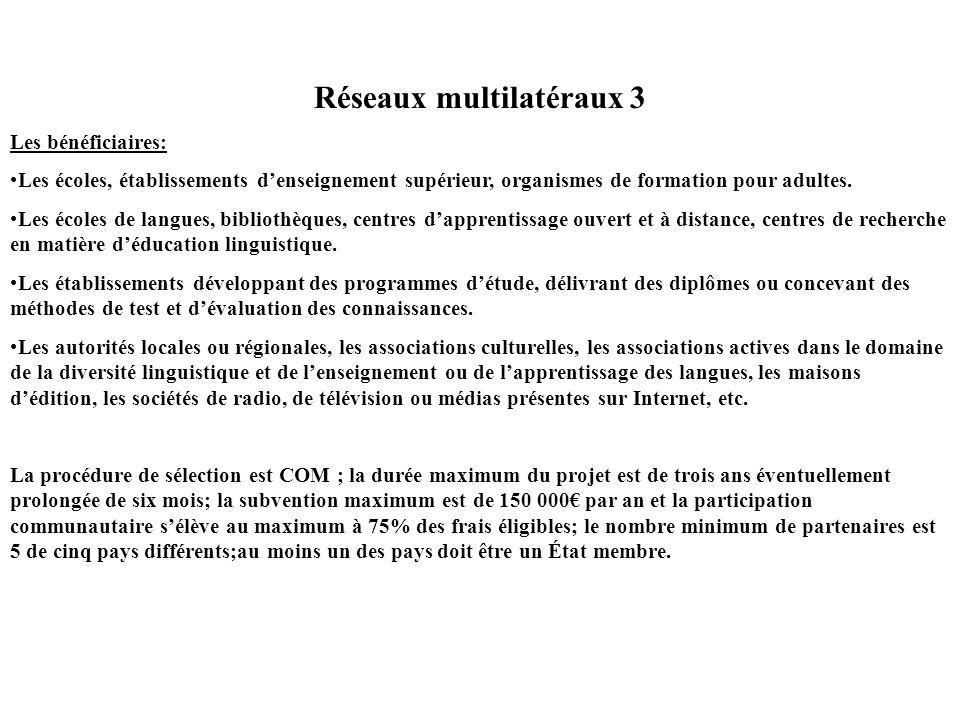 Réseaux multilatéraux 3 Les bénéficiaires: Les écoles, établissements denseignement supérieur, organismes de formation pour adultes.