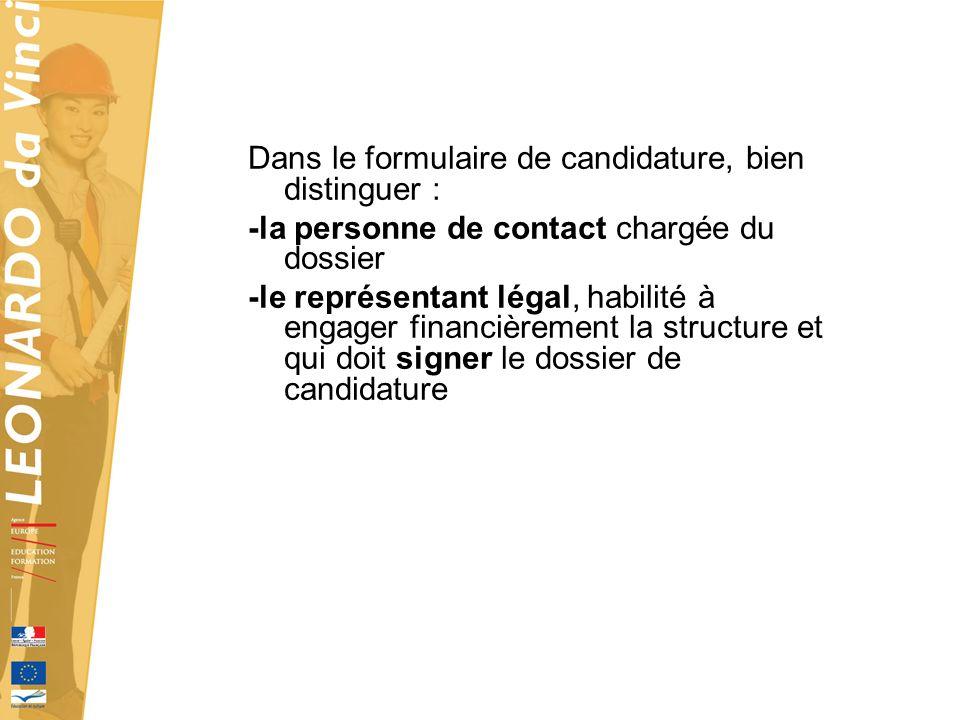 Dans le formulaire de candidature, bien distinguer : -la personne de contact chargée du dossier -le représentant légal, habilité à engager financièrement la structure et qui doit signer le dossier de candidature