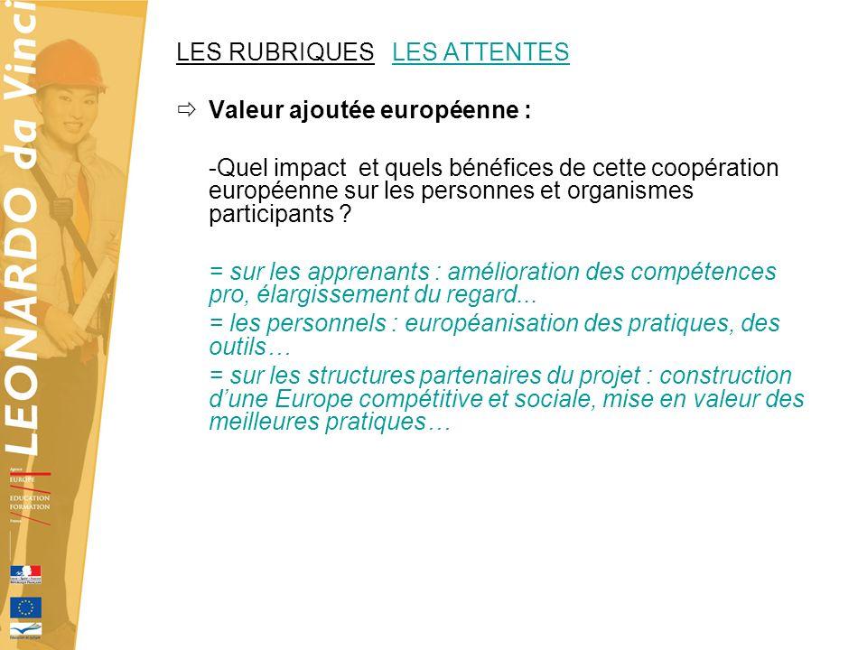 LES RUBRIQUES LES ATTENTES Valeur ajoutée européenne : -Quel impact et quels bénéfices de cette coopération européenne sur les personnes et organismes participants .