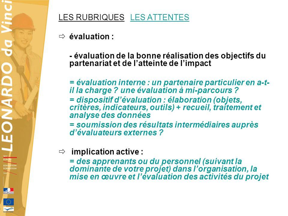 LES RUBRIQUES LES ATTENTES évaluation : - évaluation de la bonne réalisation des objectifs du partenariat et de latteinte de limpact = évaluation interne : un partenaire particulier en a-t- il la charge .