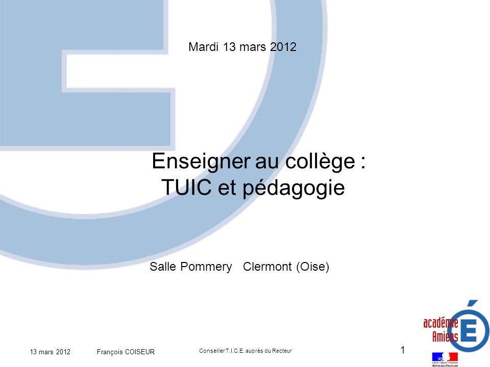 13 mars 2012 François COISEUR Conseiller T.I.C.E.