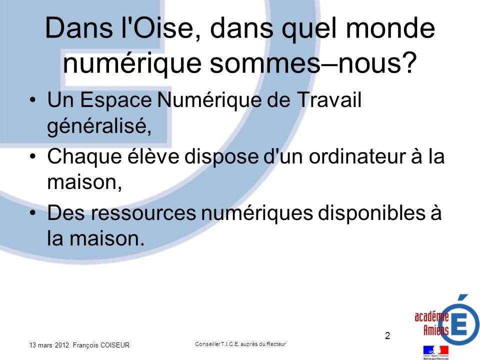 L ENT et l Oise! 13 mars 2012 François COISEUR Conseiller T.I.C.E. auprès du Recteur 3