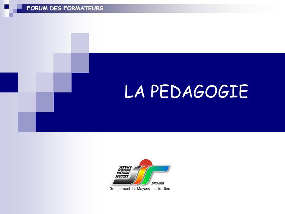 FORUM DES FORMATEURS LA PEDAGOGIE Groupement des Moyens dInstruction