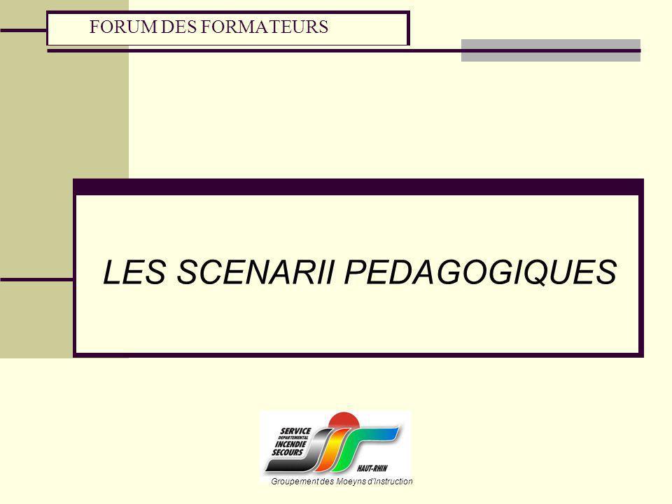 LES SCENARII PEDAGOGIQUES FORUM DES FORMATEURS Groupement des Moeyns dInstruction