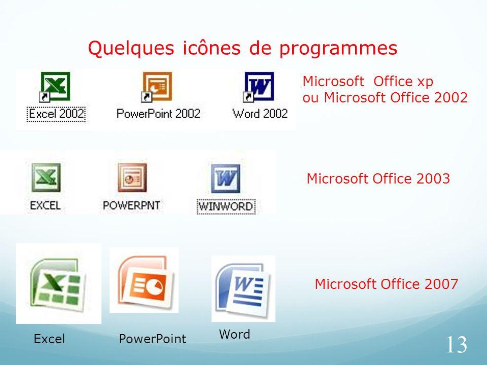 Quelques icônes de programmes 13 Microsoft Office 2007 Microsoft Office xp ou Microsoft Office 2002 Microsoft Office 2003 ExcelPowerPoint Word