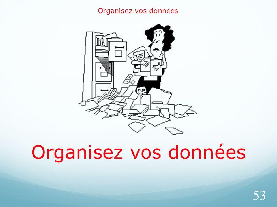 Organisez vos données 53 Organisez vos données