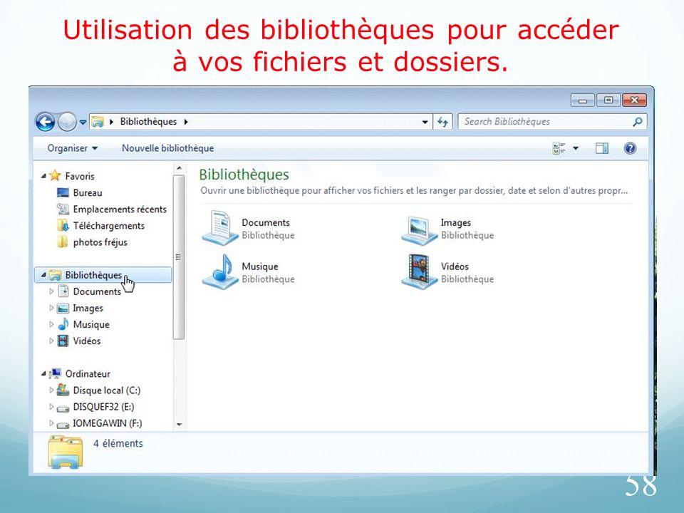 Utilisation des bibliothèques pour accéder à vos fichiers et dossiers. 58